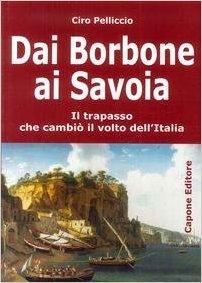 Dai Borbone ai Savoia - Ciro Pelliccio