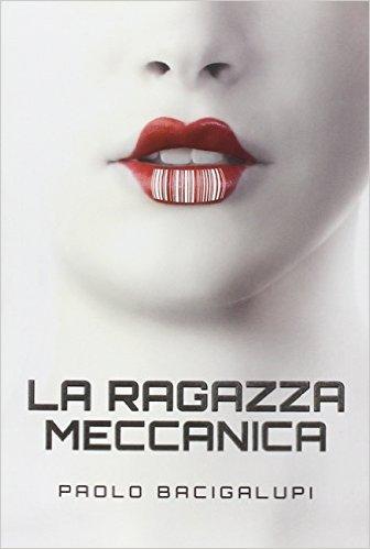 La ragazza meccanica - Paolo Bacigalupi