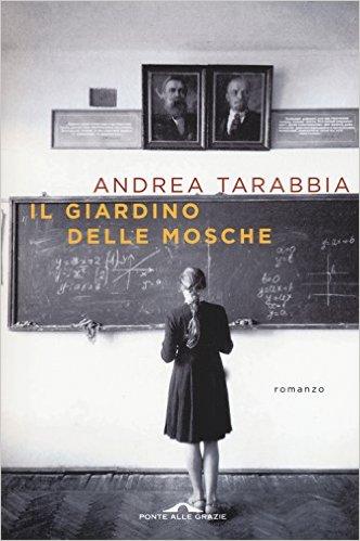 Il giardino delle mosche - Andrea Tarabbia