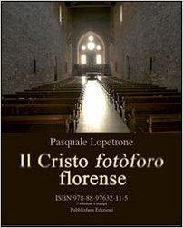 Il Cristo Fotòforo Florense - Pasquale Lopetrone