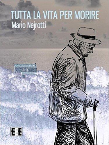 Tutta la vita per morire - Mario Nejrotti