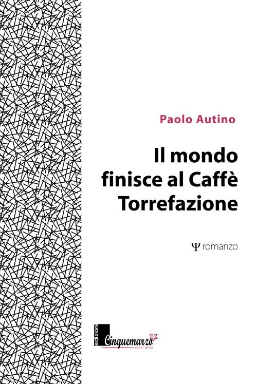 ll mondo finisce al caffè Torrefazione - Paolo Autino