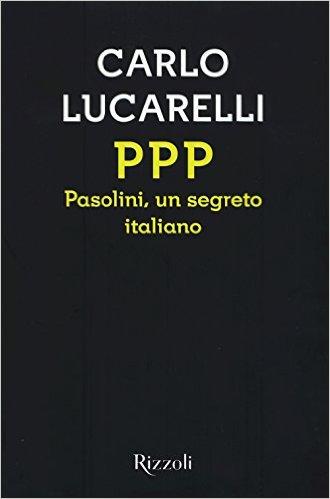 PPP. Pasolini, un segreto italiano - Carlo Lucarelli