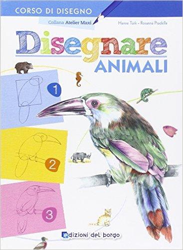 Disegnare animali - Hanne Türk e Rosanna Pradella