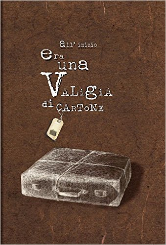 All'inizio era una valigia di cartone - Ilaria Marinelli