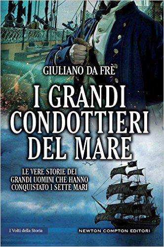 I grandi condottieri del mare - Giuliano Da Frè