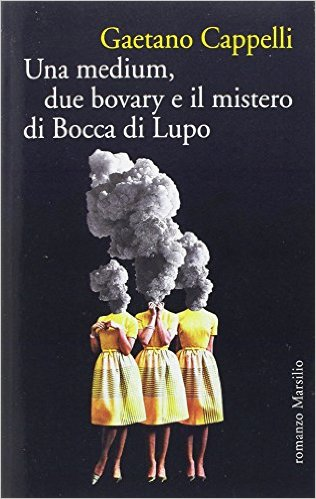 Una medium, due bovary e il mistero di Bocca di Lupo - Gaetano Cappelli