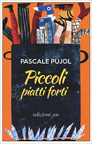 Piccoli piatti forti - Pascale Pujol