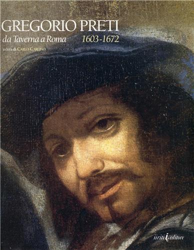 Gregorio Preti. Da Taverna a Roma - Carlo Carlino