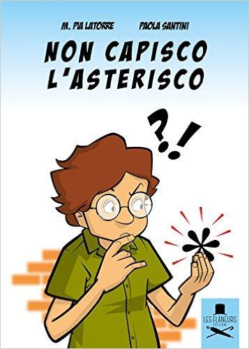 Non capisco l'asterisco - Maria Pia Latorre e Paola Santini