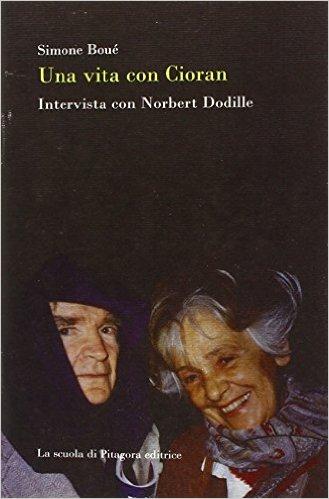 Una vita con Cioran. Intervista con Norbert Dodille - Simone Boué