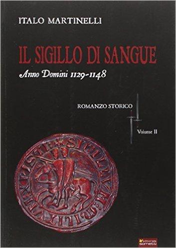 Il sigillo di sangue. Anno Domini 1129-1148 - Italo Martinelli