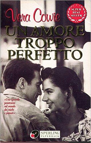 Un amore troppo perfetto - Vera Cowie