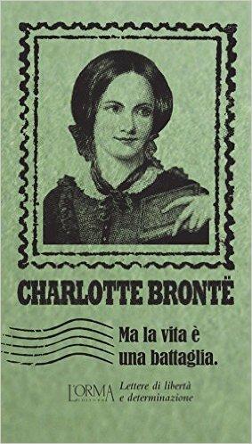 Ma la vita è una battaglia - Charlotte Brontë