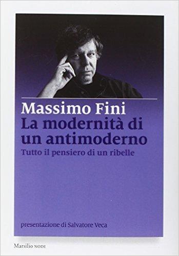 La modernità di un antimoderno - Massimo Fini
