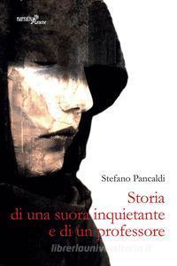 """""""Storia di una suora inquietante e di un professore"""" di Stefano Pancaldi"""