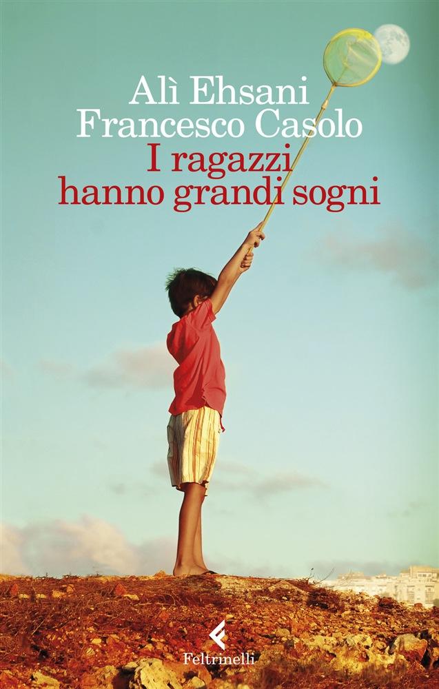 """""""I ragazzi hanno grandi sogni"""" di Alì Ehsani - Francesco Casolo"""