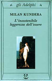 L'insostenibile leggerezza dell'essere; M. Kundera