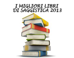 Saggistica i migliori libri 2013 secondo for Libri saggistica