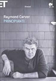 """Principianti"""" di Raymond Carver, recensione libro"""