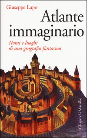 Atlante immaginario - Giuseppe Lupo