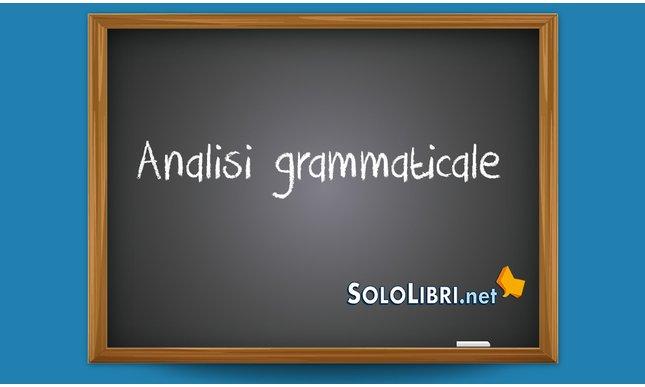 Analisi Grammaticale Come Si Fa Consigli E Frasi Di Esempio
