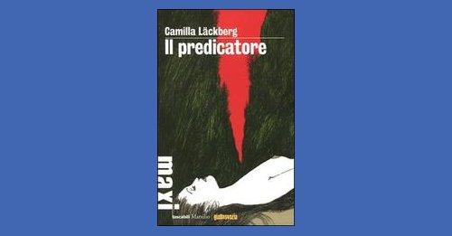 """""""Il predicatore"""" di Camilla Läckberg, recensione libro"""