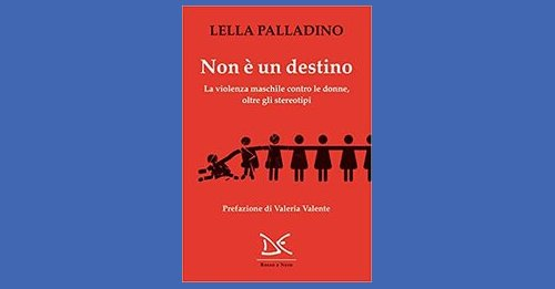 """""""Non è un destino. La violenza maschile contro le donne, oltre gli stereotipi"""" di Lella Palladino"""