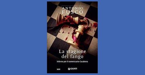 """""""La stagione del fango. Inferno per il commissario Casabona"""" di Antonio Fusco"""