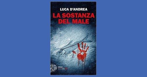"""""""La sostanza del male"""" di Luca D'Andrea"""