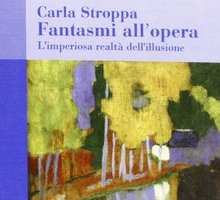 Fantasmi all'opera. L'imperiosa realtà dell'illusione