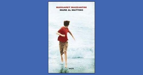 """""""Mare al mattino"""" di Margaret Mazzantini"""