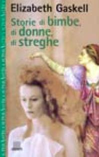 Storie Di Bimbe Di Donne Di Streghe Elizabeth Gaskell Recensione Libro