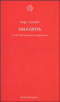 Usa e getta. Le follie dell'obsolescenza programmata copertina del libro