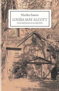 """Louisa May Alcott. Una biografia di gruppo"""" di Martha Saxton ..."""